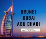 BRUNEI - DUBAI - ABU DHABI
