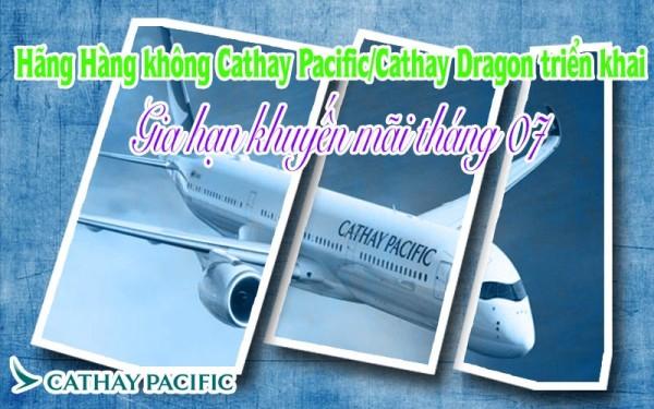 Hãng Hàng không Cathay Pacific/Cathay Dragon triển khai gia hạn bảng giá khuyến mại tháng 7