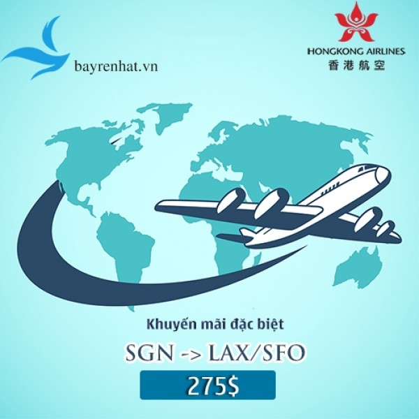 """Hãng Hàng không Hong Kong Airlines (HX) TRIỂN KHAI """"Khuyến mãi SGN – LAX/SFO, xuất vé từ 23/7 – 15/8"""
