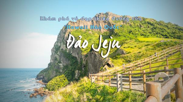 Tất tần tật về những gì bạn cần biết khi du lịch đảo Jeju tự túc